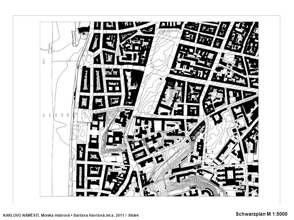 Schwarzplan M 1:5000 KARLOVO NÁMĚSTÍ, Monika Habrová + Barbora Havrlová, let.s. 2011 // Slide4