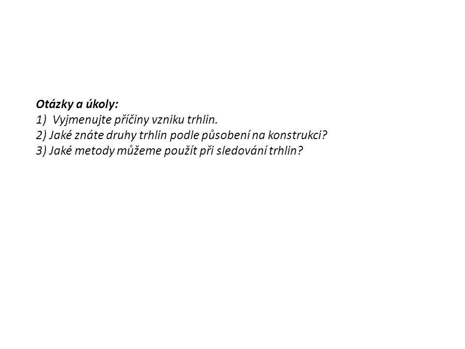 Otázky a úkoly: 1) Vyjmenujte příčiny vzniku trhlin. 2) Jaké znáte druhy trhlin podle působení na konstrukci