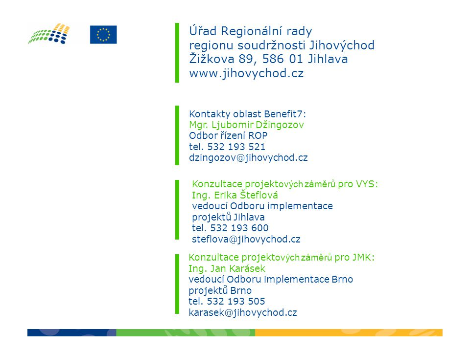Úřad Regionální rady regionu soudržnosti Jihovýchod Žižkova 89, 586 01 Jihlava www.jihovychod.cz