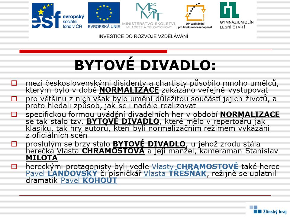 BYTOVÉ DIVADLO: mezi československými disidenty a chartisty působilo mnoho umělců, kterým bylo v době NORMALIZACE zakázáno veřejně vystupovat.