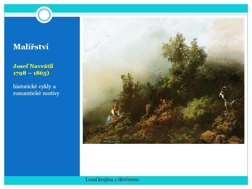 Malířství Josef Navrátil 1798 – 1865) historické cykly a