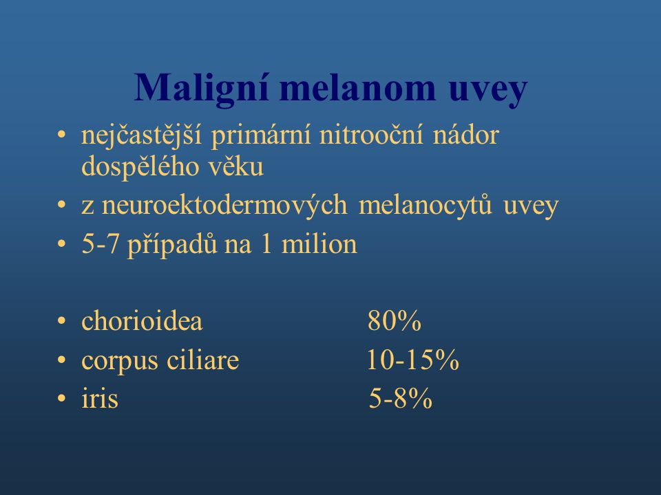 Maligní melanom uvey nejčastější primární nitrooční nádor dospělého věku. z neuroektodermových melanocytů uvey.