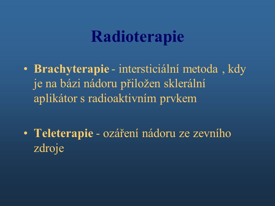 Radioterapie Brachyterapie - intersticiální metoda , kdy je na bázi nádoru přiložen sklerální aplikátor s radioaktivním prvkem.
