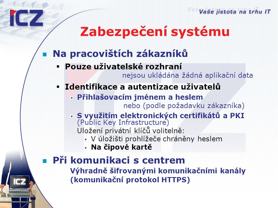 Zabezpečení systému Na pracovištích zákazníků Při komunikaci s centrem
