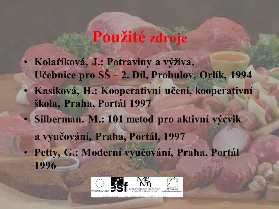 Použité zdroje Kolaříková, J.: Potraviny a výživa, Učebnice pro SŠ – 2. Díl, Probulov, Orlík, 1994.