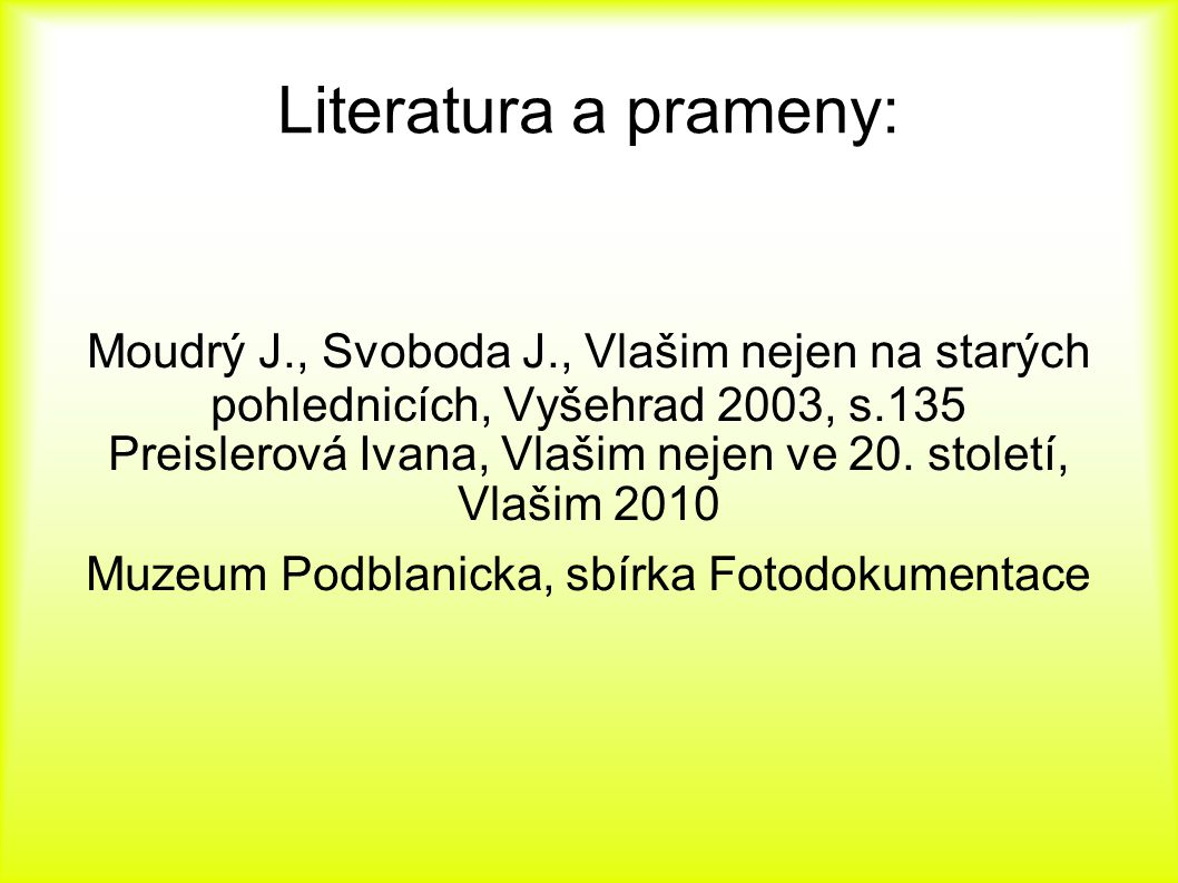 Literatura a prameny: Moudrý J., Svoboda J., Vlašim nejen na starých pohlednicích, Vyšehrad 2003, s.135.