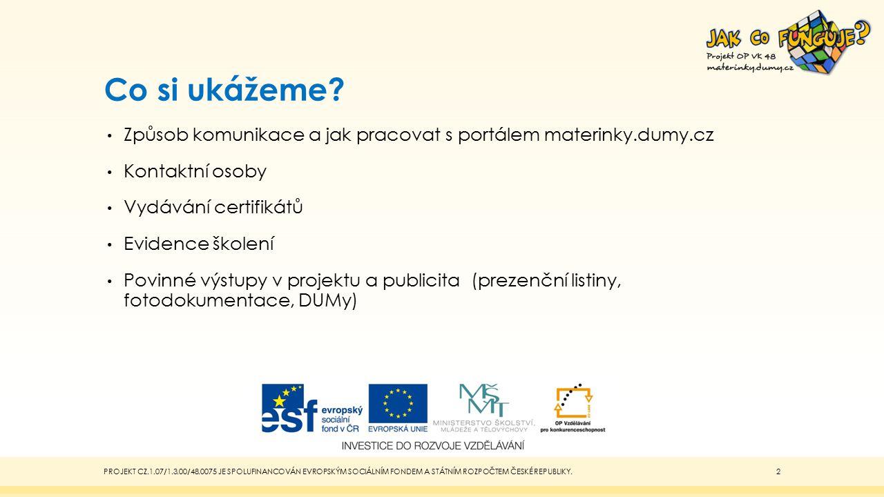 Co si ukážeme Způsob komunikace a jak pracovat s portálem materinky.dumy.cz. Kontaktní osoby. Vydávání certifikátů.