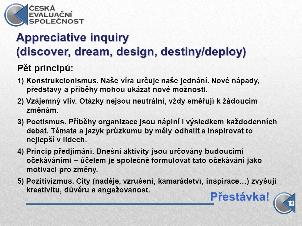 Appreciative inquiry (discover, dream, design, destiny/deploy)