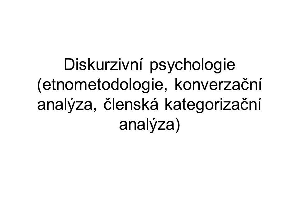 Diskurzivní psychologie (etnometodologie, konverzační analýza, členská kategorizační analýza)