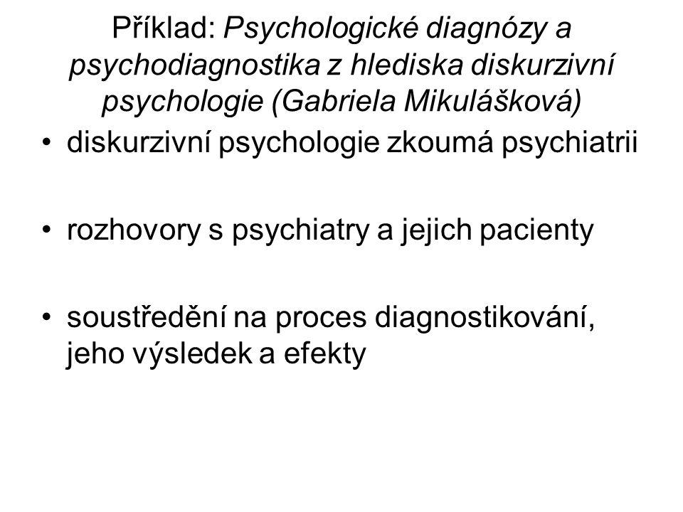 Příklad: Psychologické diagnózy a psychodiagnostika z hlediska diskurzivní psychologie (Gabriela Mikulášková)