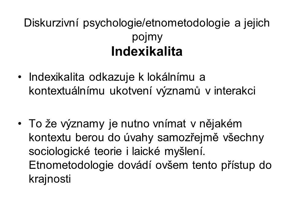 Diskurzivní psychologie/etnometodologie a jejich pojmy Indexikalita