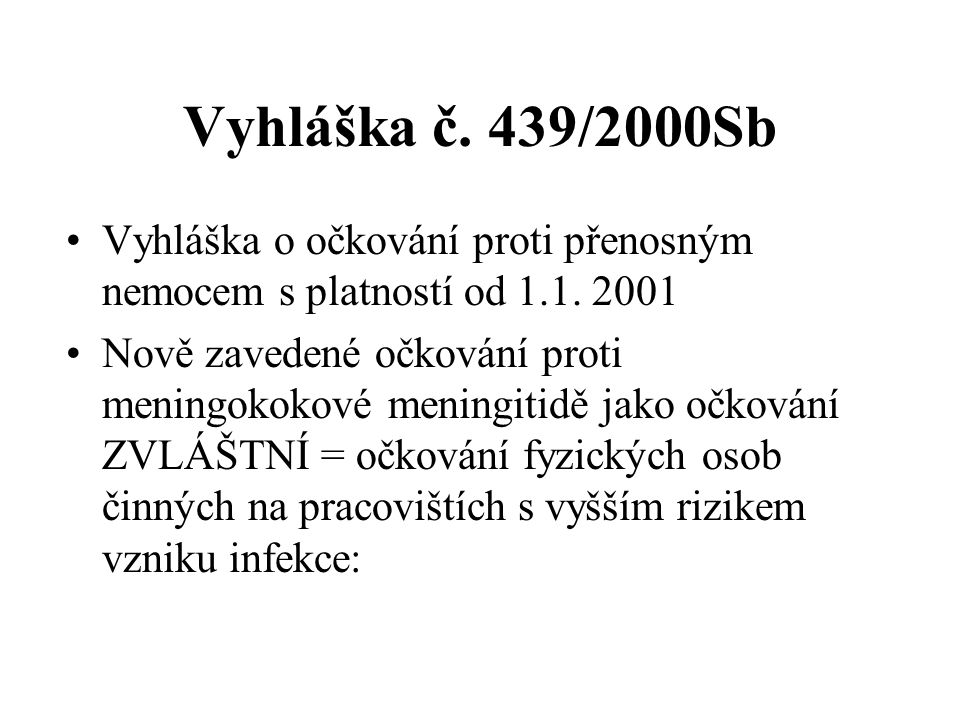 Vyhláška č. 439/2000Sb Vyhláška o očkování proti přenosným nemocem s platností od 1.1. 2001.