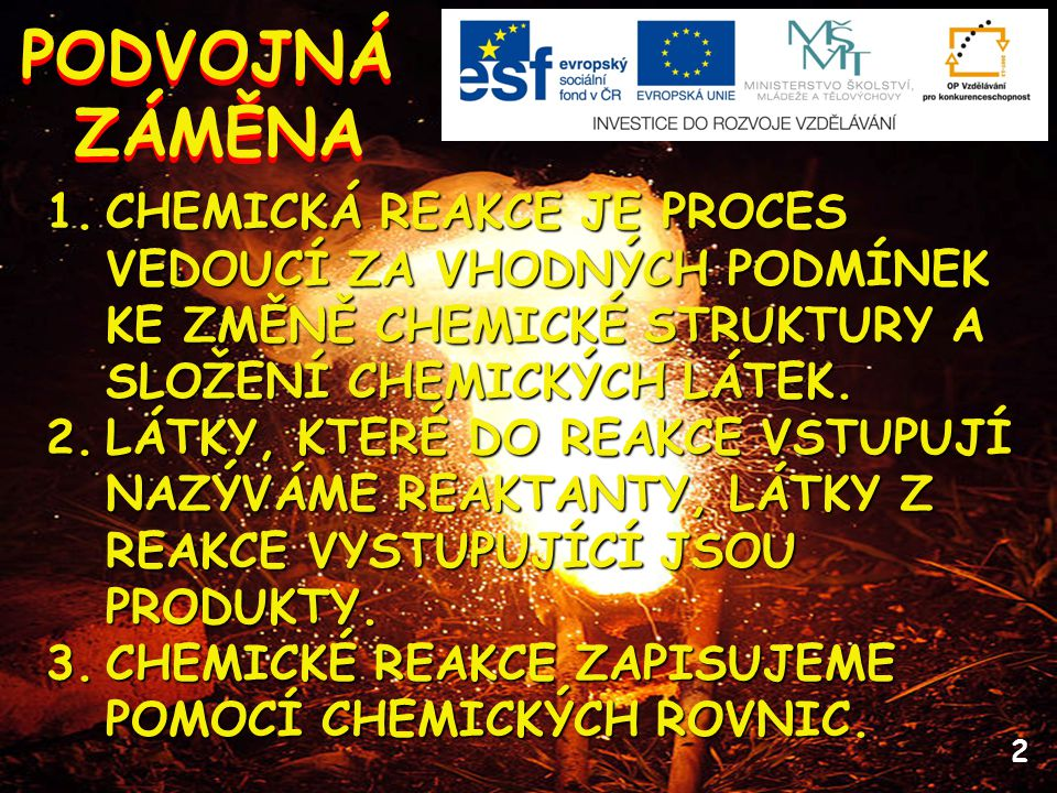 PODVOJNÁ ZÁMĚNA. CHEMICKÁ REAKCE JE PROCES VEDOUCÍ ZA VHODNÝCH PODMÍNEK KE ZMĚNĚ CHEMICKÉ STRUKTURY A SLOŽENÍ CHEMICKÝCH LÁTEK.