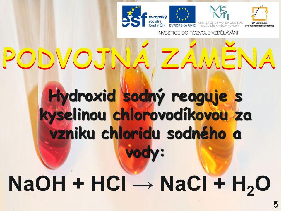 PODVOJNÁ ZÁMĚNA NaOH + HCl → NaCl + H2O