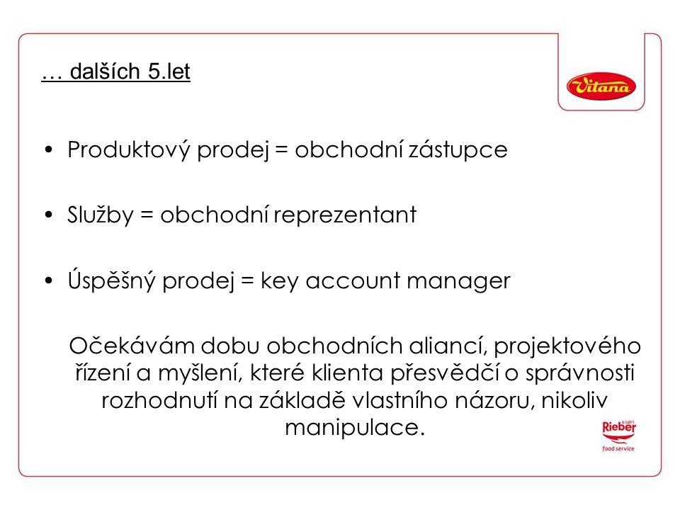 … dalších 5.let Produktový prodej = obchodní zástupce. Služby = obchodní reprezentant. Úspěšný prodej = key account manager.