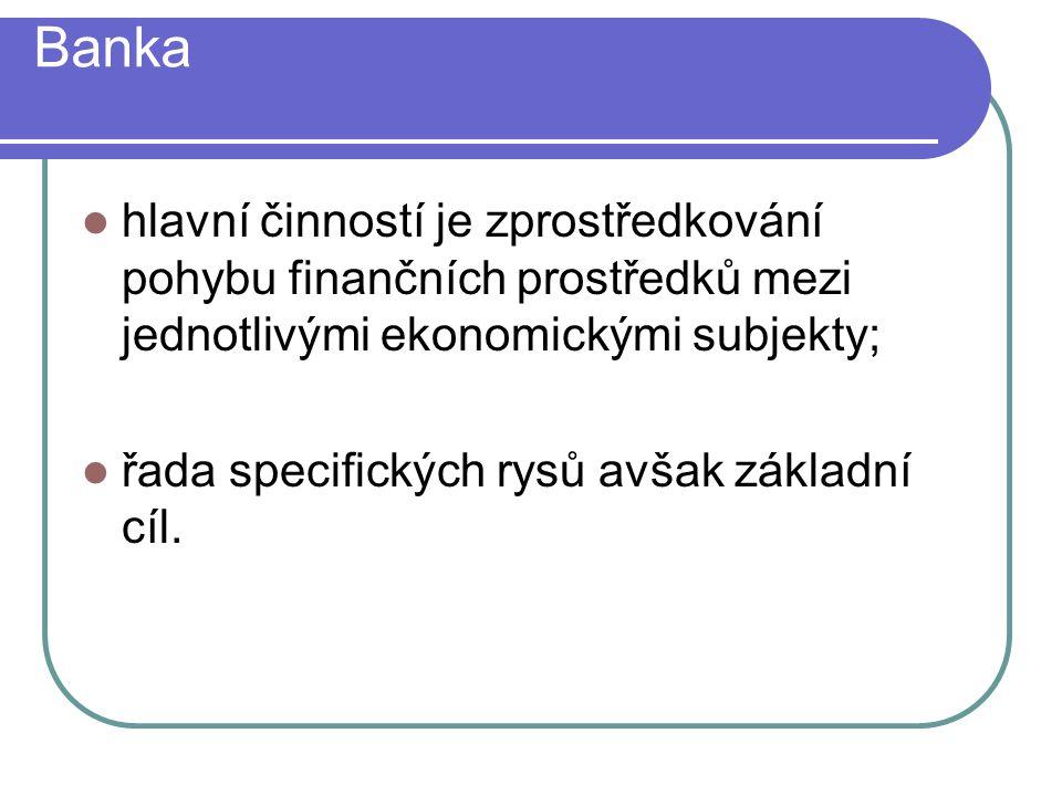 Banka hlavní činností je zprostředkování pohybu finančních prostředků mezi jednotlivými ekonomickými subjekty;