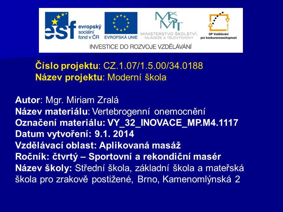 Číslo projektu: CZ.1.07/1.5.00/34.0188 Název projektu: Moderní škola. Autor: Mgr. Miriam Zralá. Název materiálu: Vertebrogenní onemocnění.