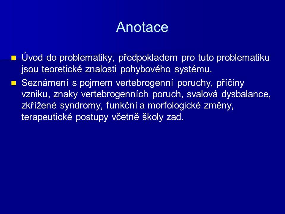 Anotace Úvod do problematiky, předpokladem pro tuto problematiku jsou teoretické znalosti pohybového systému.
