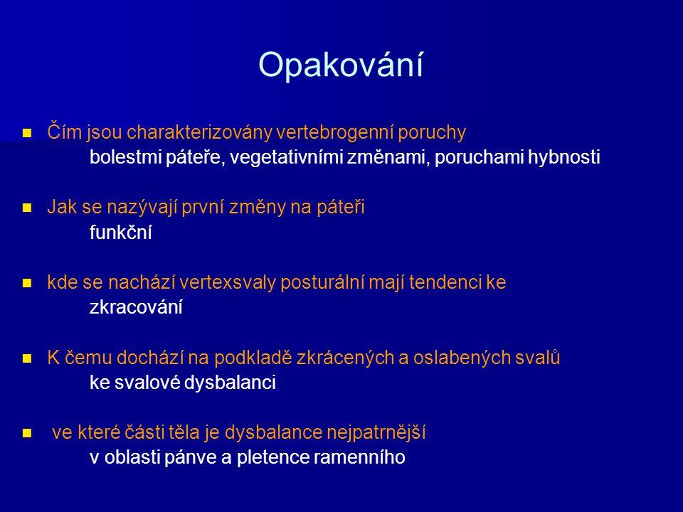 Opakování Čím jsou charakterizovány vertebrogenní poruchy
