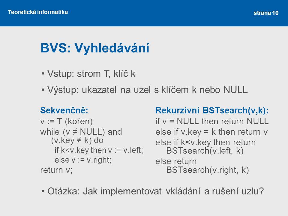 BVS: Vyhledávání Vstup: strom T, klíč k