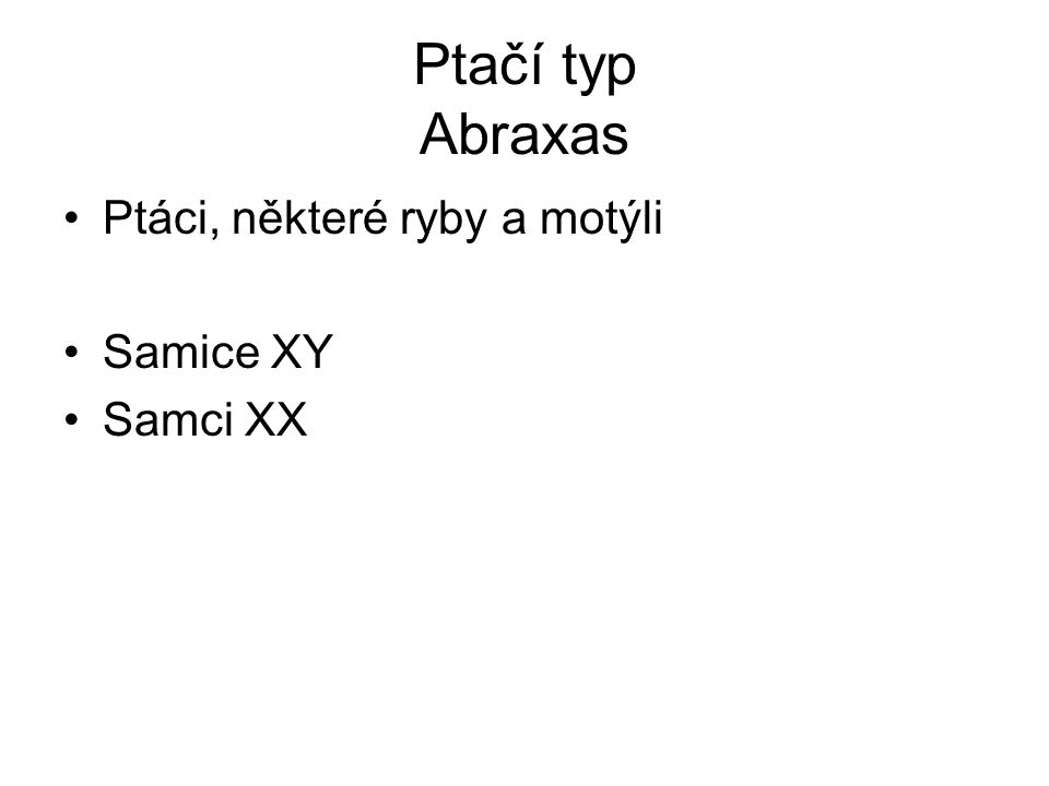 Ptačí typ Abraxas Ptáci, některé ryby a motýli Samice XY Samci XX