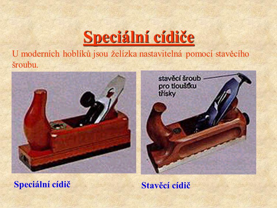 Speciální cídiče U moderních hoblíků jsou želízka nastavitelná pomocí stavěcího. šroubu. Speciální cídič.