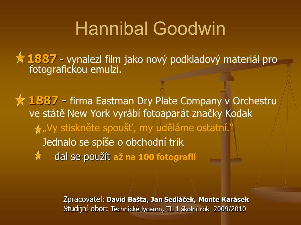 Hannibal Goodwin 1887 - vynalezl film jako nový podkladový materiál pro fotografickou emulzi.
