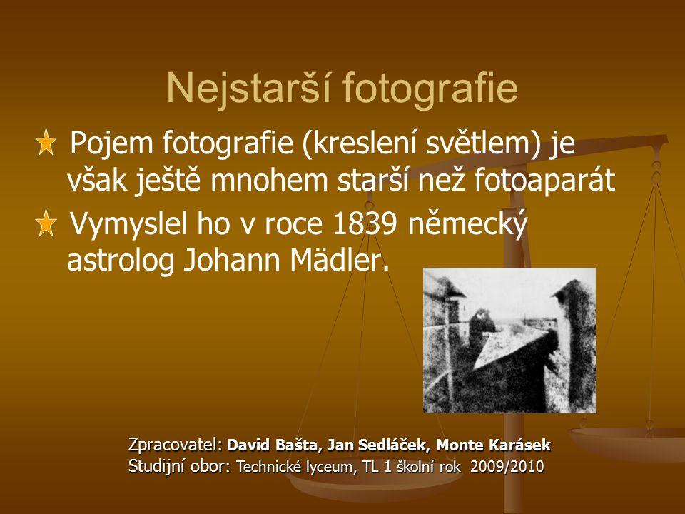Nejstarší fotografie Pojem fotografie (kreslení světlem) je však ještě mnohem starší než fotoaparát.