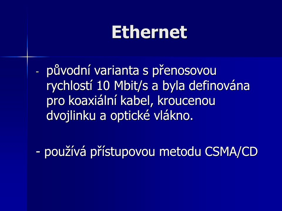 Ethernet původní varianta s přenosovou rychlostí 10 Mbit/s a byla definována pro koaxiální kabel, kroucenou dvojlinku a optické vlákno.