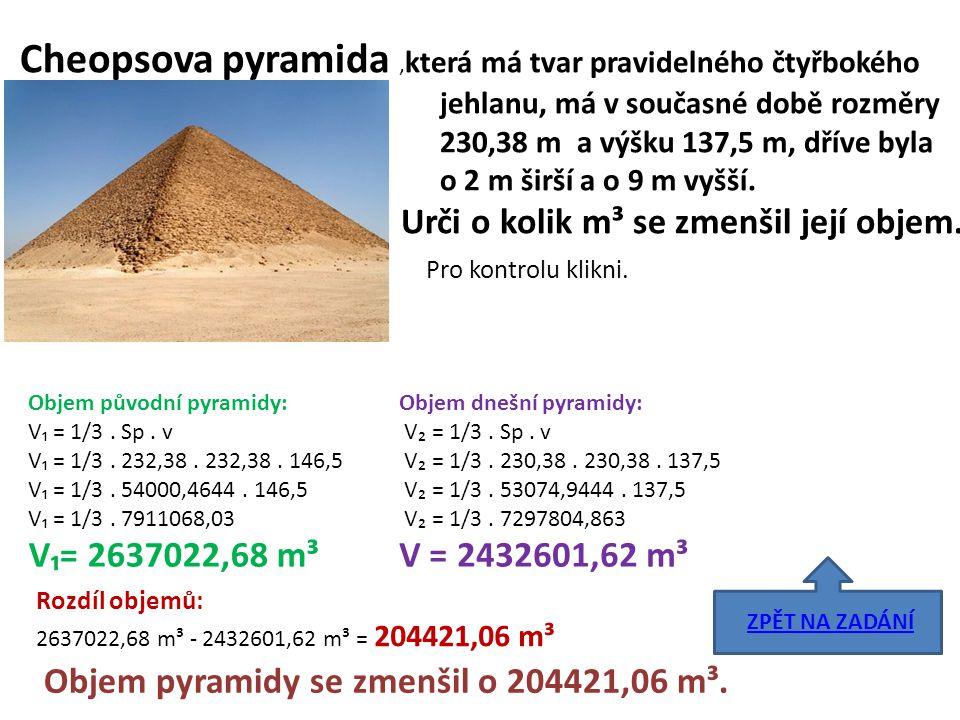 Cheopsova pyramida ,která má tvar pravidelného čtyřbokého
