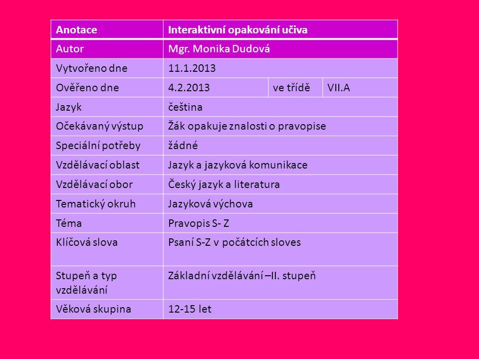 Anotace Interaktivní opakování učiva. Autor. Mgr. Monika Dudová. Vytvořeno dne. 11.1.2013. Ověřeno dne.