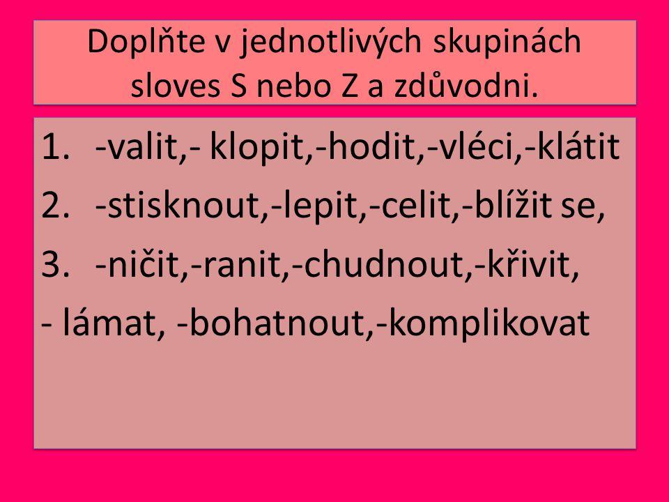 Doplňte v jednotlivých skupinách sloves S nebo Z a zdůvodni.