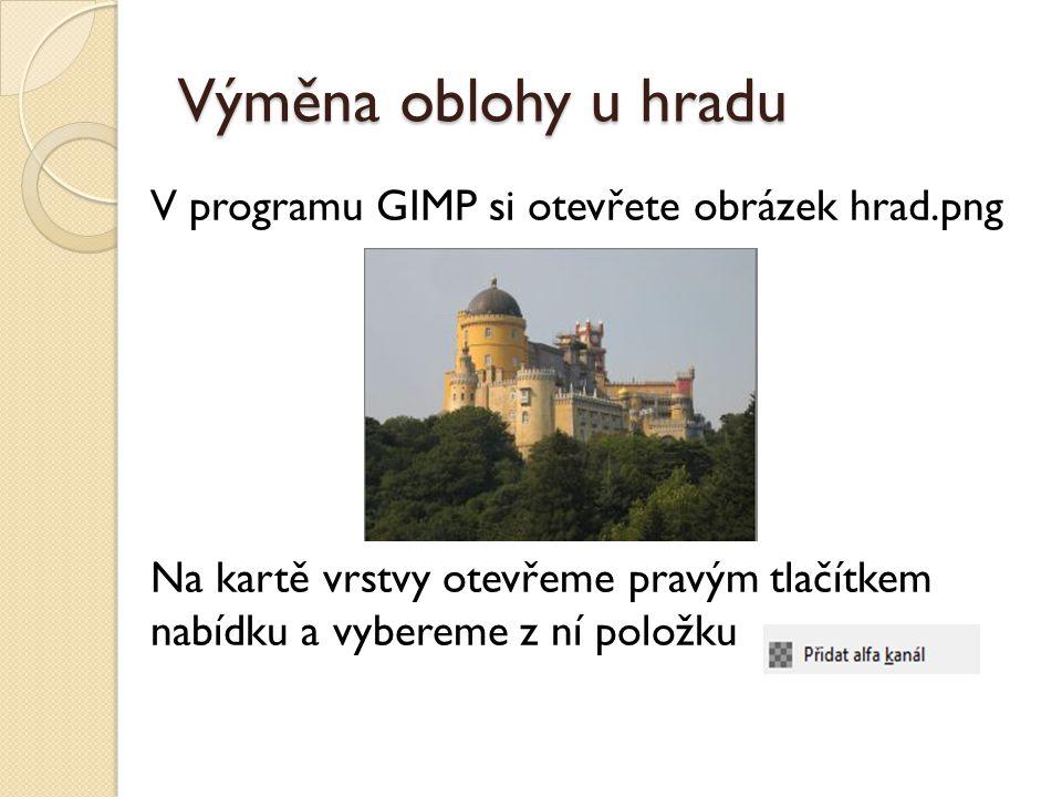 Výměna oblohy u hradu V programu GIMP si otevřete obrázek hrad.png Na kartě vrstvy otevřeme pravým tlačítkem nabídku a vybereme z ní položku