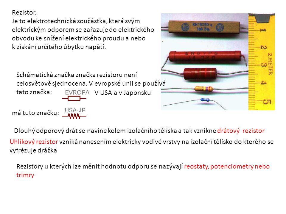 Rezistor. Je to elektrotechnická součástka, která svým. elektrickým odporem se zařazuje do elektrického.
