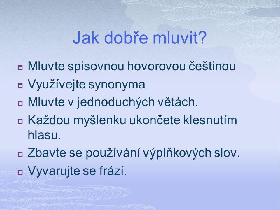 Jak dobře mluvit Mluvte spisovnou hovorovou češtinou