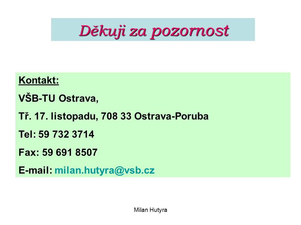 Děkuji za pozornost Kontakt: VŠB-TU Ostrava,