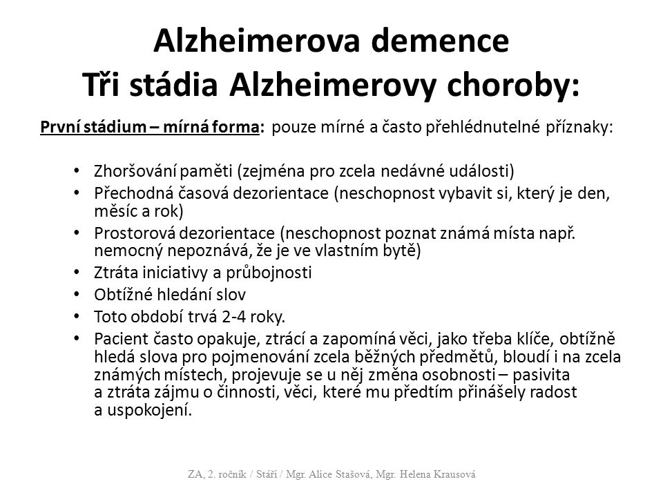 Alzheimerova demence Tři stádia Alzheimerovy choroby: