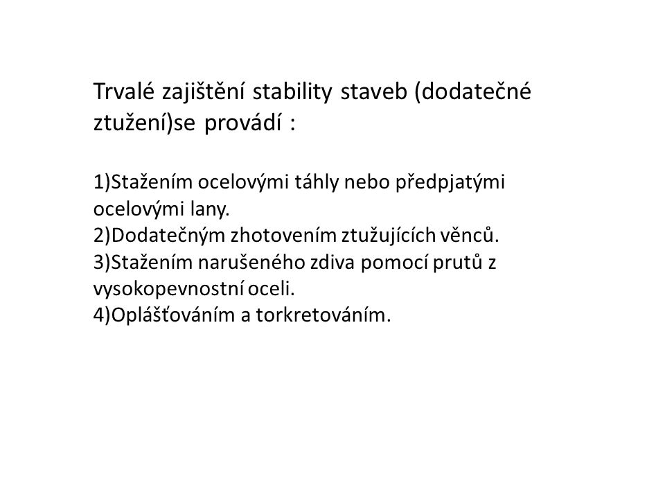 Trvalé zajištění stability staveb (dodatečné ztužení)se provádí :