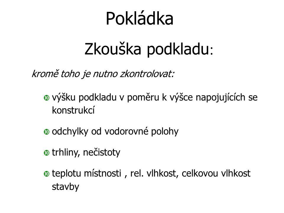 Pokládka Zkouška podkladu: kromě toho je nutno zkontrolovat: