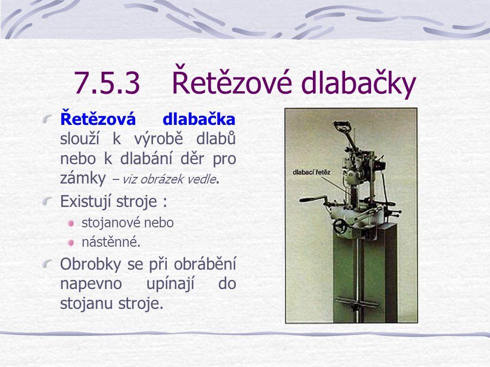 7.5.3 Řetězové dlabačky Řetězová dlabačka slouží k výrobě dlabů nebo k dlabání děr pro zámky – viz obrázek vedle.