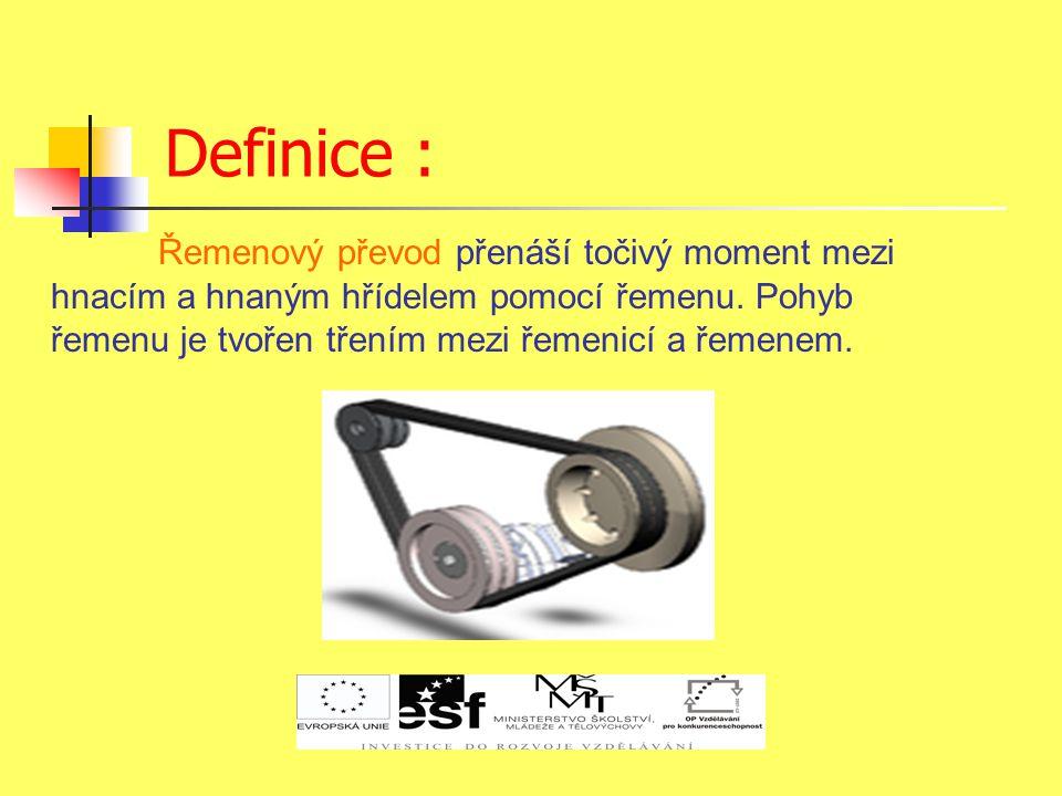Definice : Řemenový převod přenáší točivý moment mezi hnacím a hnaným hřídelem pomocí řemenu.