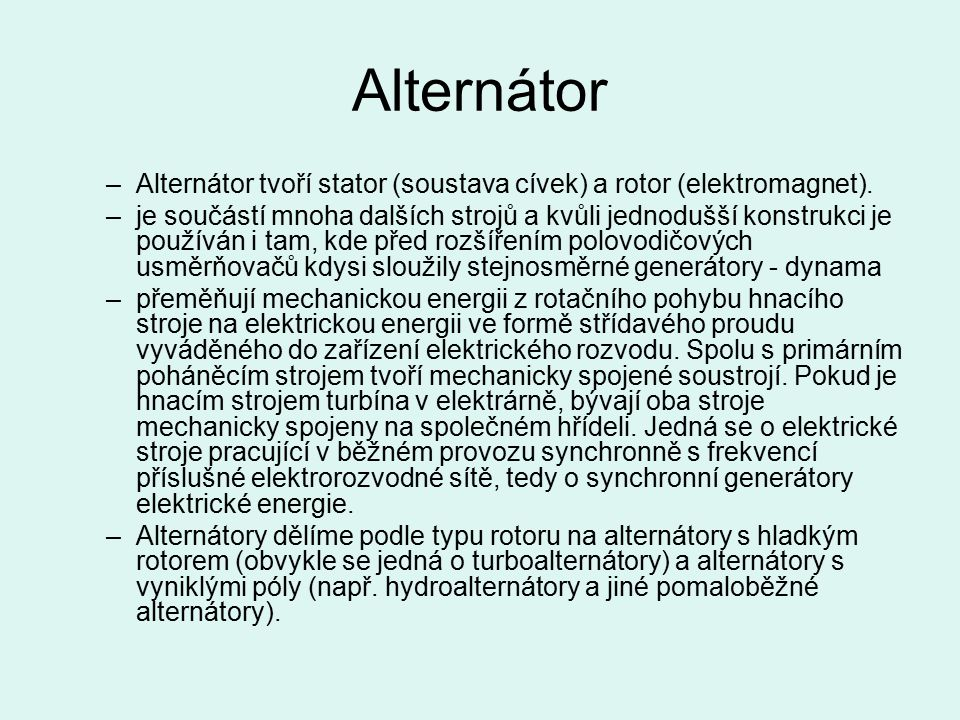 Alternátor Alternátor tvoří stator (soustava cívek) a rotor (elektromagnet).