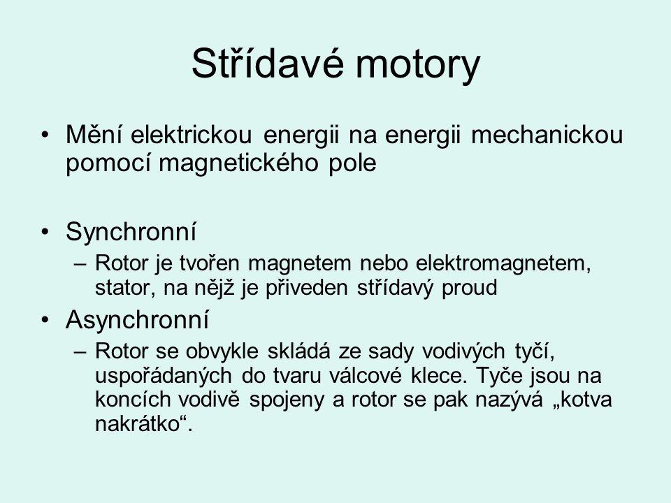 Střídavé motory Mění elektrickou energii na energii mechanickou pomocí magnetického pole. Synchronní.