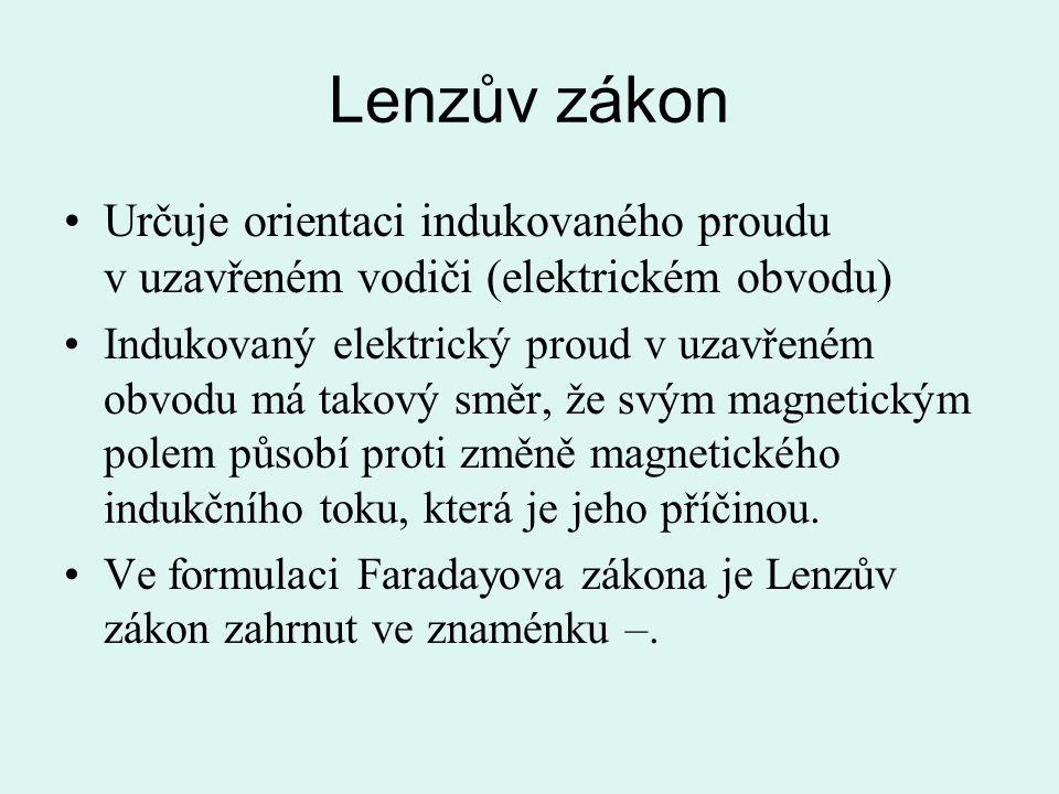 Lenzův zákon Určuje orientaci indukovaného proudu v uzavřeném vodiči (elektrickém obvodu)