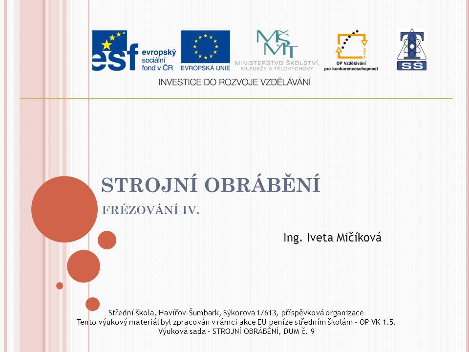STROJNÍ OBRÁBĚNÍ FRÉZOVÁNÍ IV. Ing. Iveta Mičíková