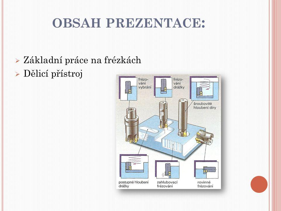 obsah prezentace: Základní práce na frézkách Dělicí přístroj