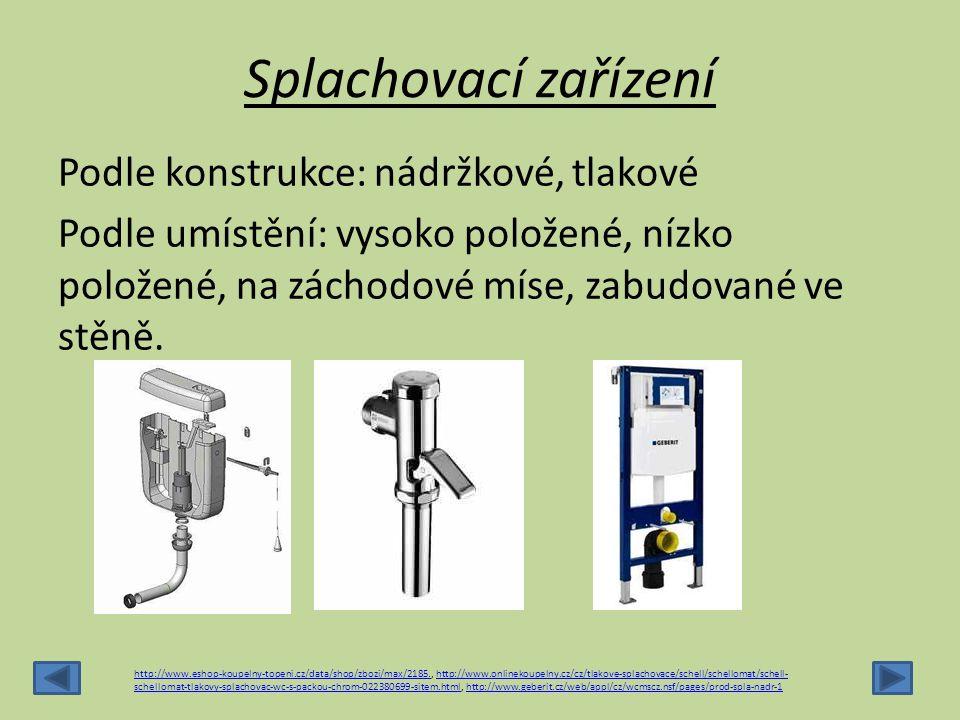 Splachovací zařízení Podle konstrukce: nádržkové, tlakové Podle umístění: vysoko položené, nízko položené, na záchodové míse, zabudované ve stěně.