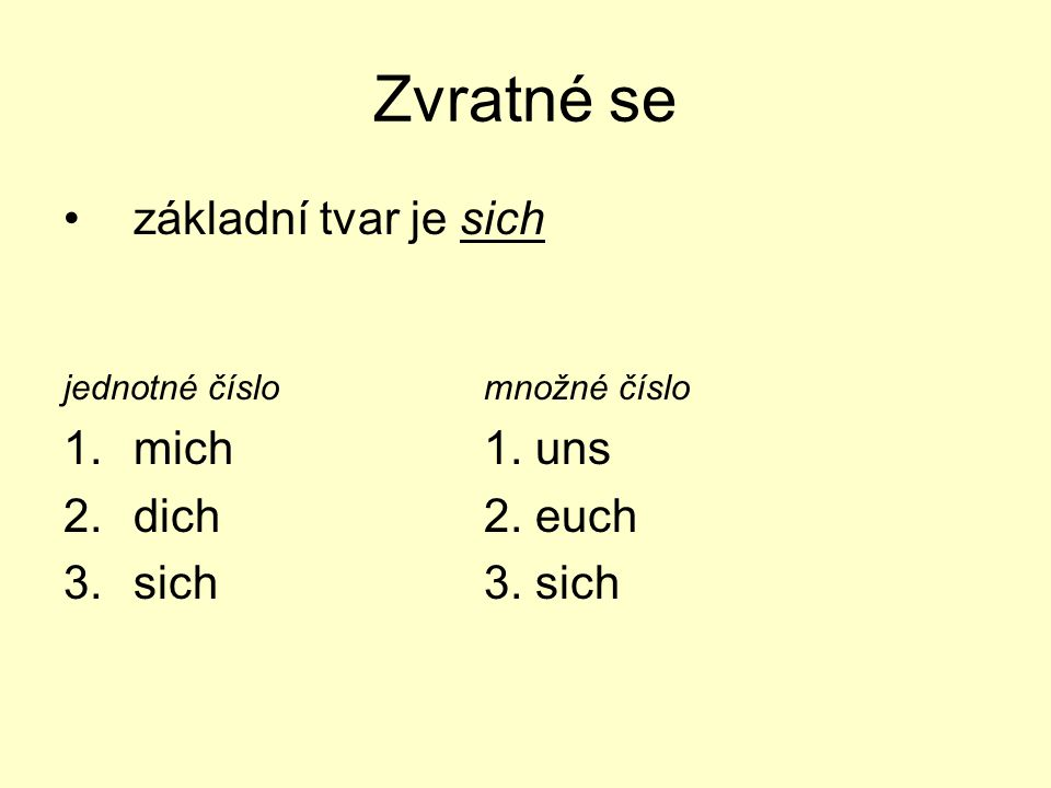Zvratné se základní tvar je sich mich 1. uns dich 2. euch sich 3. sich