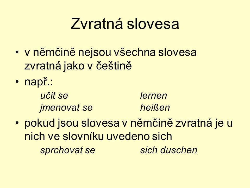 Zvratná slovesa v němčině nejsou všechna slovesa zvratná jako v češtině. např.: učit se lernen jmenovat se heißen.