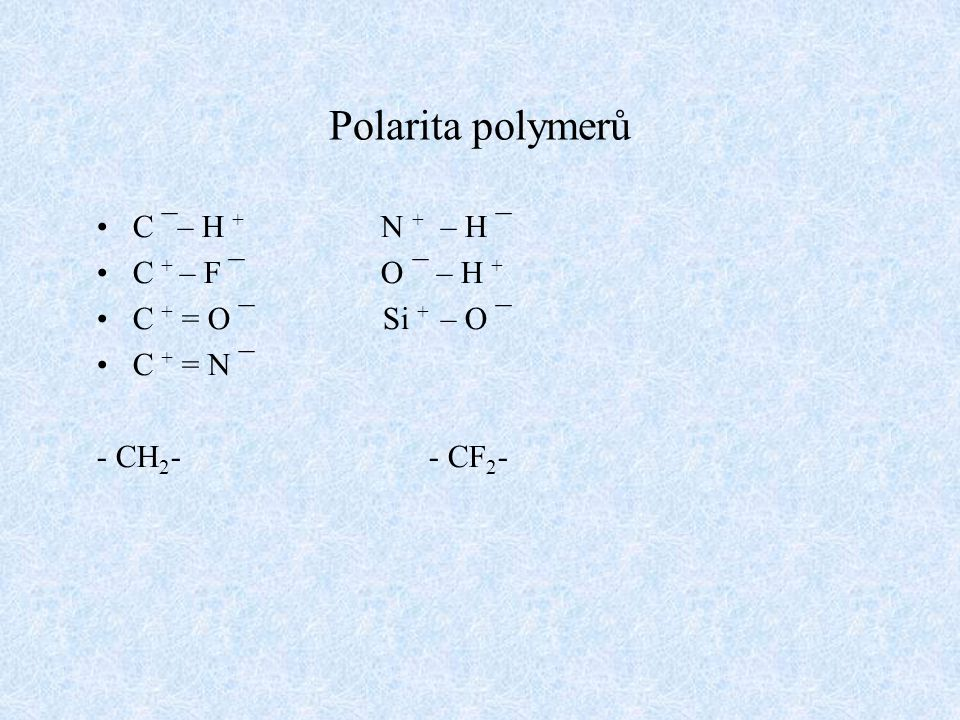 Polarita polymerů C ¯– H + N + – H ¯ C + – F ¯ O ¯ – H +
